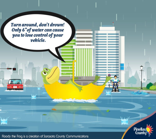 Stay safe! Intense or excessive rainfall can overtop canals and ditches, flooding streets. Remember to TURN AROUND, DON'T DROWN! Driving on flooded streets can stall your car and cause wave action to further flood structures along the roadway. Prepare ahead for bad weather and make a flood emergency plan today. For more information, visit bit.ly/PreparePinellas. #FloodyTheFrog #FloridaFloodAwarenessWeek